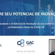 Webinar 'LIBERE SEU POTENCIAL DE INOVAÇÃO: Como Alinhar a Estratégia de Inovação de sua Empresa para Ultrapassar a Crise do Covid-19'