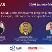 Webinar - SAINDO DA CRISE: Como desenvolver projetos junto ao Instituto SENAI de Inovação, utilizando recursos públicos à inovação.